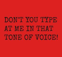 DON'T TYPE AT ME IN THAT TONE OF VOICE! Kids Tee