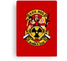 Kick ass! Chew bubble gum! Canvas Print