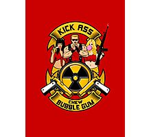 Kick ass! Chew bubble gum! Photographic Print