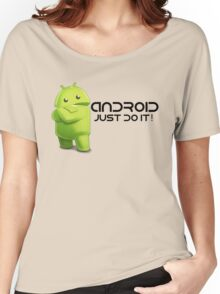Android - Just do it! Women's Relaxed Fit T-Shirt