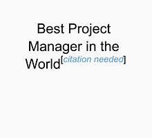 Best Project Manager in the World - Citation Needed! Unisex T-Shirt