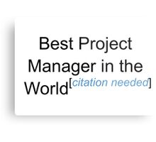Best Project Manager in the World - Citation Needed! Metal Print