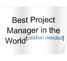 Best Project Manager in the World - Citation Needed! Poster
