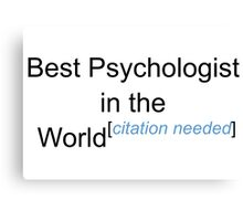 Best Psychologist in the World - Citation Needed! Canvas Print
