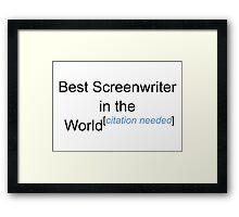 Best Screenwriter in the World - Citation Needed! Framed Print