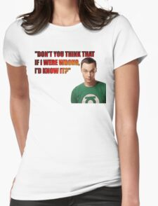Don't you think if I were wrong I'd know it? Womens Fitted T-Shirt