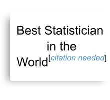 Best Statistician in the World - Citation Needed! Canvas Print