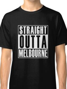 Straight Outta Melbourne Classic T-Shirt