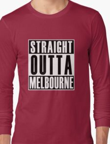Straight Outta Melbourne Long Sleeve T-Shirt