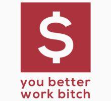 You Better Work Bitch! III by ak4e