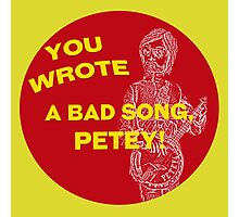 You Wrote a Bad Song Photographic Print