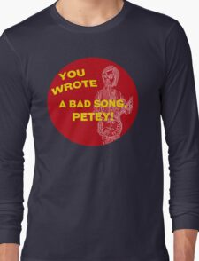 You Wrote a Bad Song Long Sleeve T-Shirt