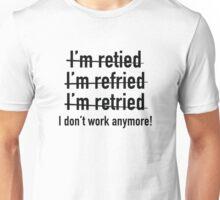 I Don't Work Anymore! Unisex T-Shirt