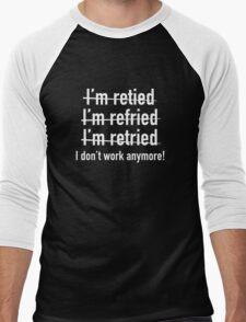 I Don't Work Anymore! Men's Baseball ¾ T-Shirt