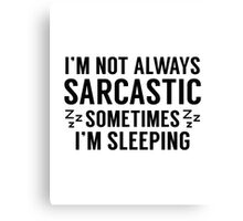 I'm Not Always Sarcastic Canvas Print