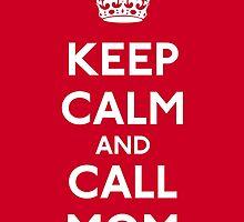 Keep Calm and Call Mom by CafePretzel