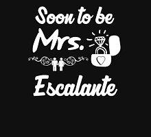 Soon to be Mrs. Escalante. Engaged? Getting married to a Escalante? Women's Fitted Scoop T-Shirt