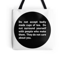 Do not accept badly made cups of tea... Tote Bag
