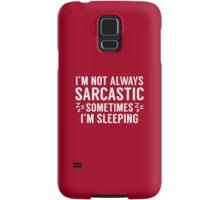 I'm Not Always Sarcastic Samsung Galaxy Case/Skin