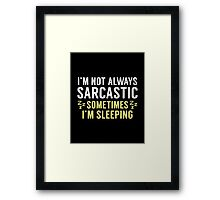 I'm Not Always Sarcastic Framed Print