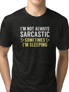 I'm Not Always Sarcastic Tri-blend T-Shirt