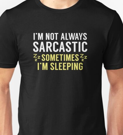 I'm Not Always Sarcastic Unisex T-Shirt