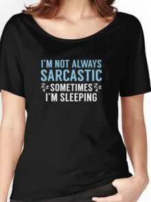 I'm Not Always Sarcastic Women's Relaxed Fit T-Shirt