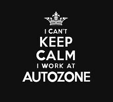 i can't keep calm i work auto zone Unisex T-Shirt