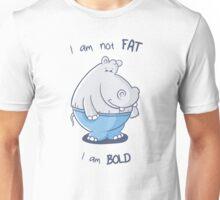 I am not fat, I am bold Unisex T-Shirt