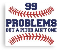 99 Problems But A Pitch Aint One Canvas Print