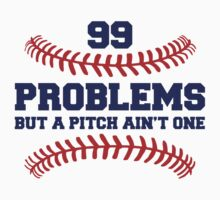99 Problems But A Pitch Aint One by tshiart