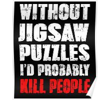 Without Jigsaw Puzzles I'd Probably Kill People Poster