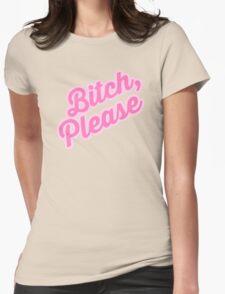 Bitch, Please! T-Shirt