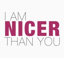 I am nicer than YOU One Piece - Short Sleeve