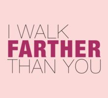 I walk farther than YOU Kids Clothes