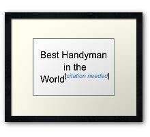 Best Handyman in the World - Citation Needed! Framed Print