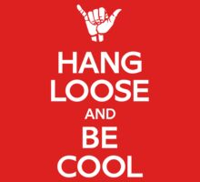 Hang Loose and Be Cool by shirtforbrains