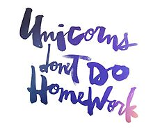 Unicorns Don't Do Homework : Original by finnllow