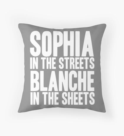 SOPHIA IN THE STREETS BLANCHE IN THE SHEETS Throw Pillow