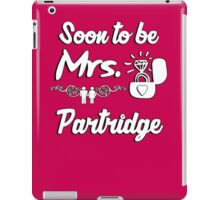 Soon to be Mrs. Partridge. Engaged? Getting married to a Partridge? iPad Case/Skin