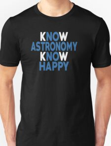 Know Astronomy Know Happy - Tshirts & Accessories T-Shirt