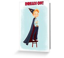 dream on! Greeting Card
