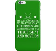 MY CAT TAUGHT ME NO MATTER WHAT LIFE PUT SOME LITTER OVER THAT SH*T AND MOVE ON iPhone Case/Skin