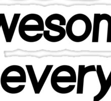 You are awesome and everyone else sucks Sticker
