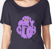 Oh my glob Women's Relaxed Fit T-Shirt