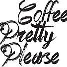 coffee pretty please by Vana Shipton