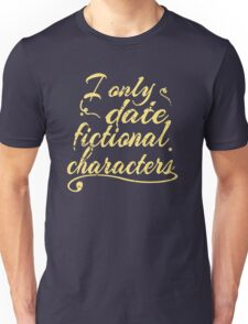 i only date fictional characters Unisex T-Shirt
