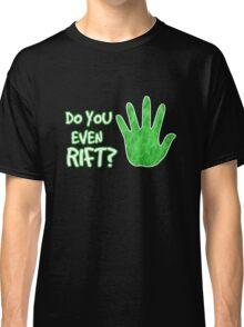 Do you even rift? Classic T-Shirt