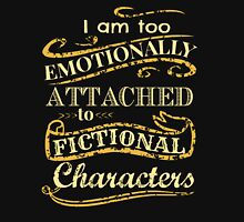I am too emotionally attached to fictional characters Womens T-Shirt