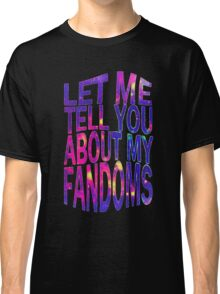 let me tell you about my fandoms Classic T-Shirt